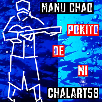Pokito de mi, Manu Chao i Chalart58